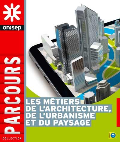 Les métiers de l'architecture, de l'urbanisme et du paysage, collection Parcours