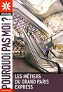 Les métiers du Grand Paris Express, collection Pourquoi pas moi ?